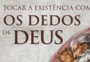 Tocar a existência com os dedos de Deus